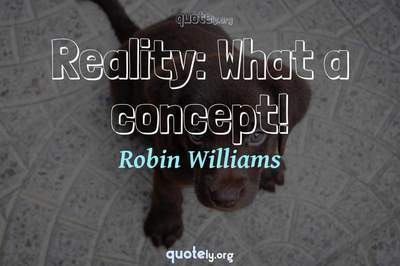Photo Quote of Reality: What a concept!