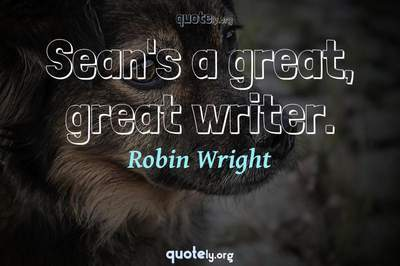 Photo Quote of Sean's a great, great writer.