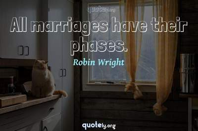 Photo Quote of All marriages have their phases.