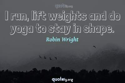 Photo Quote of I run, lift weights and do yoga to stay in shape.