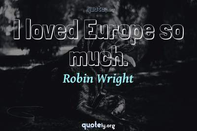 Photo Quote of I loved Europe so much.