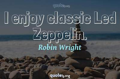 Photo Quote of I enjoy classic Led Zeppelin.