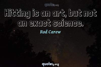 Photo Quote of Hitting is an art, but not an exact science.