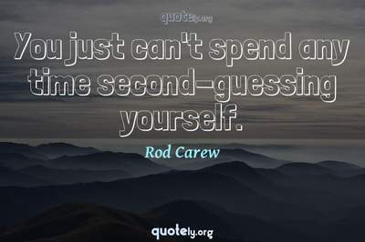 Photo Quote of You just can't spend any time second-guessing yourself.