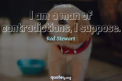 Photo Quote of I am a man of contradictions, I suppose.