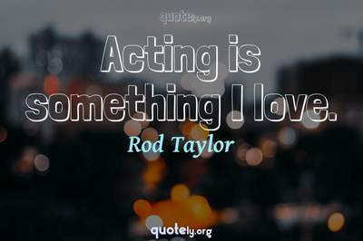 Photo Quote of Acting is something I love.