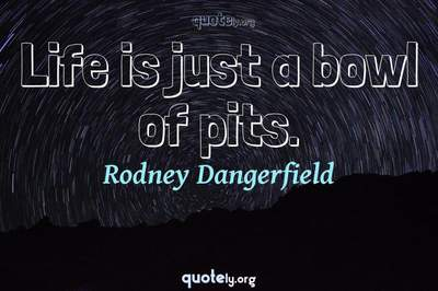 Photo Quote of Life is just a bowl of pits.