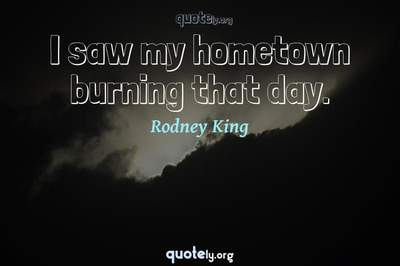 Photo Quote of I saw my hometown burning that day.