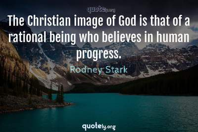 Photo Quote of The Christian image of God is that of a rational being who believes in human progress.