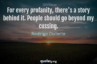 Photo Quote of For every profanity, there's a story behind it. People should go beyond my cussing.