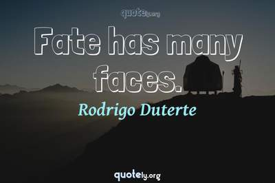 Photo Quote of Fate has many faces.