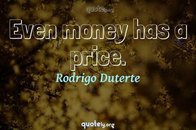 Photo Quote of Even money has a price.