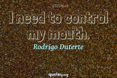 Photo Quote of I need to control my mouth.