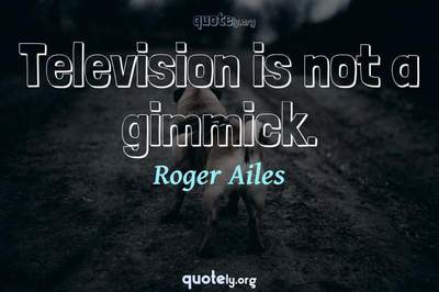 Photo Quote of Television is not a gimmick.