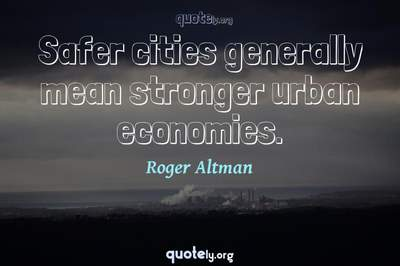 Photo Quote of Safer cities generally mean stronger urban economies.