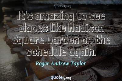 Photo Quote of It's amazing to see places like Madison Square Garden on the schedule again.