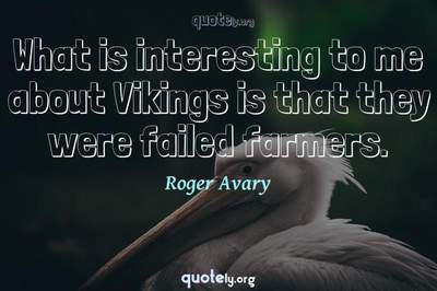 Photo Quote of What is interesting to me about Vikings is that they were failed farmers.