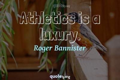 Photo Quote of Athletics is a luxury.