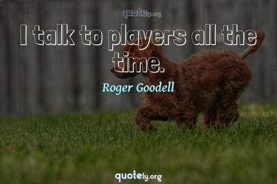 Photo Quote of I talk to players all the time.