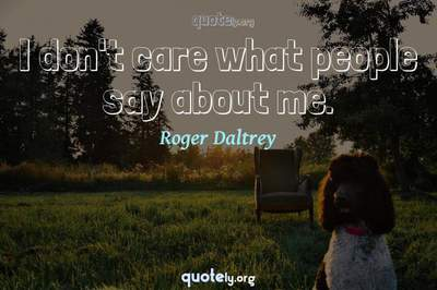 Photo Quote of I don't care what people say about me.
