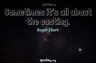 Photo Quote of Sometimes it's all about the casting.