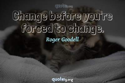 Photo Quote of Change before you're forced to change.