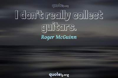 Photo Quote of I don't really collect guitars.