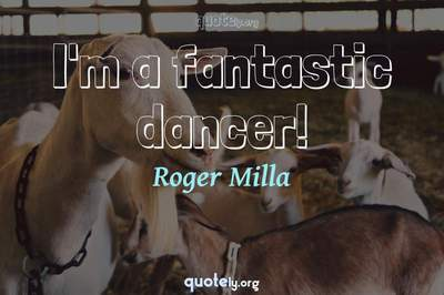 Photo Quote of I'm a fantastic dancer!