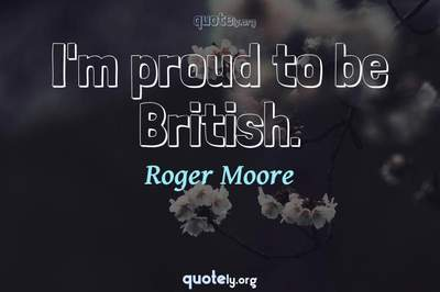 Photo Quote of I'm proud to be British.