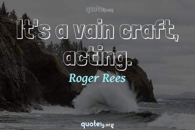 Photo Quote of It's a vain craft, acting.