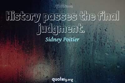 Photo Quote of History passes the final judgment.