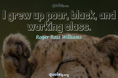 Photo Quote of I grew up poor, black, and working class.
