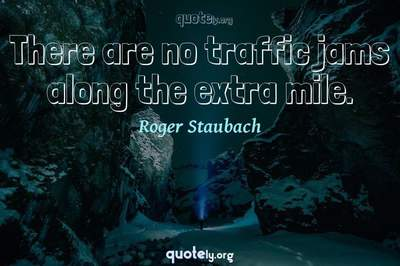 Photo Quote of There are no traffic jams along the extra mile.