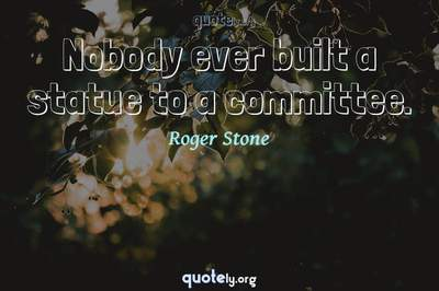 Photo Quote of Nobody ever built a statue to a committee.