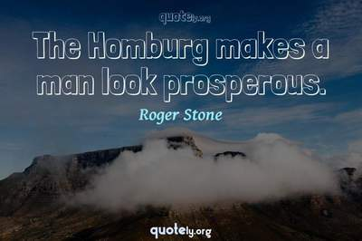 Photo Quote of The Homburg makes a man look prosperous.