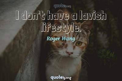 Photo Quote of I don't have a lavish lifestyle.
