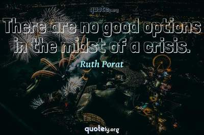 Photo Quote of There are no good options in the midst of a crisis.