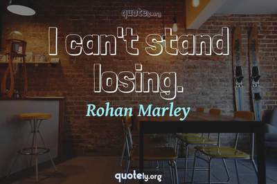 Photo Quote of I can't stand losing.