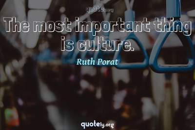 Photo Quote of The most important thing is culture.