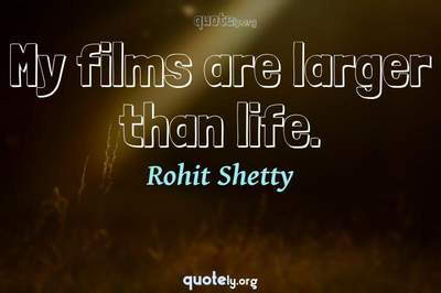 Photo Quote of My films are larger than life.
