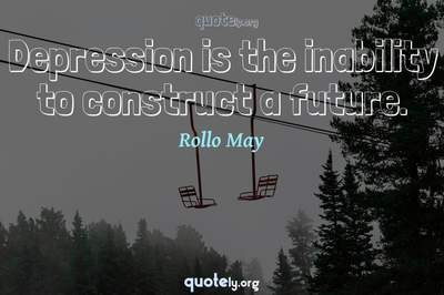 Photo Quote of Depression is the inability to construct a future.