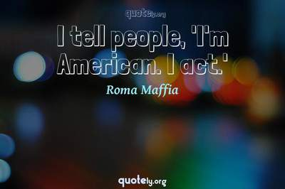 Photo Quote of I tell people, 'I'm American. I act.'