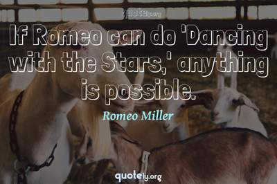 Photo Quote of If Romeo can do 'Dancing with the Stars,' anything is possible.