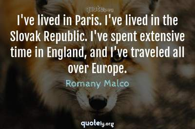 Photo Quote of I've lived in Paris. I've lived in the Slovak Republic. I've spent extensive time in England, and I've traveled all over Europe.