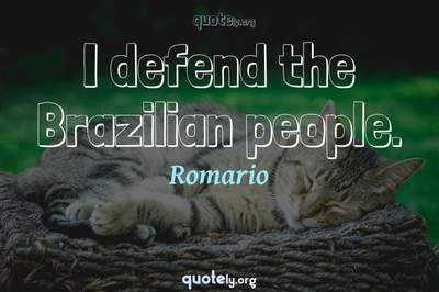 Photo Quote of I defend the Brazilian people.