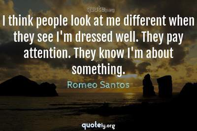 Photo Quote of I think people look at me different when they see I'm dressed well. They pay attention. They know I'm about something.