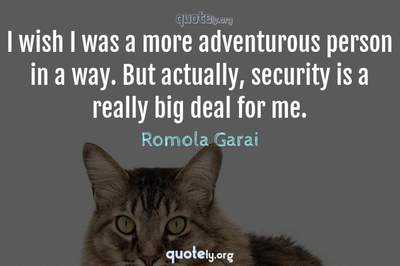 Photo Quote of I wish I was a more adventurous person in a way. But actually, security is a really big deal for me.