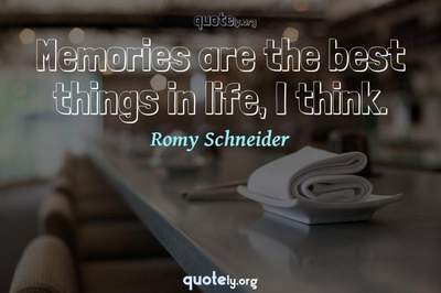 Photo Quote of Memories are the best things in life, I think.