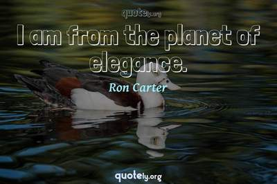 Photo Quote of I am from the planet of elegance.