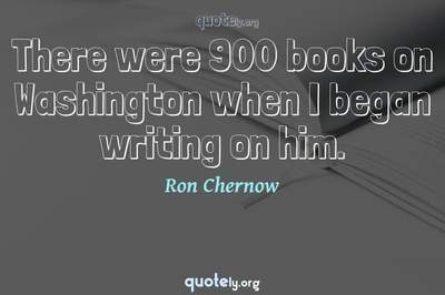 Photo Quote of There were 900 books on Washington when I began writing on him.